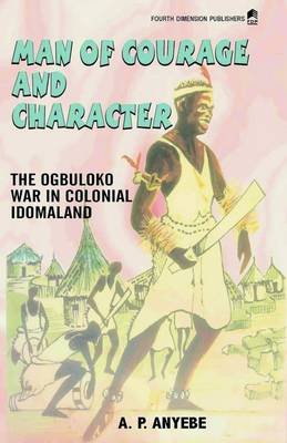 Man of Courage and Character: The Ogbuluko War in Colonial Idomaland