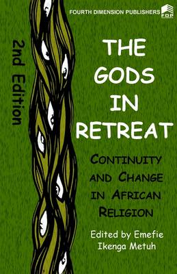 The Gods in Retreat: Continiuity and Change in African Religions