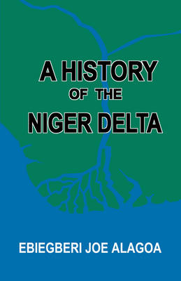 A History of the Niger Delta. an Historical Interpretation of Ijo Oral Tradition