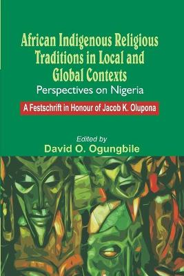 African Indigenous Religious Traditions in Local and Global Contexts. Perspectives on Nigeria