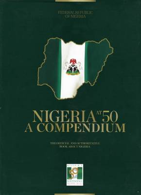 Nigeria at 50: A Compendium: The Official and Throughtative Book About Nigeria