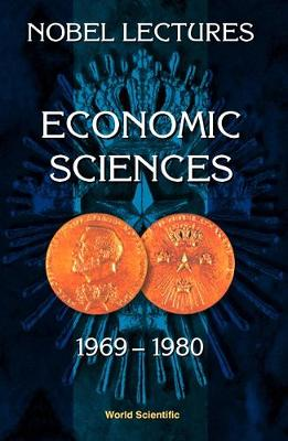 Nobel Lectures In Economic Sciences, Vol 1 (1969-1980): The Sveriges Riksbank (Bank Of Sweden) Prize In Economic Sciences In Memory Of Alfred Nobel