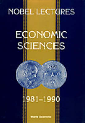 Nobel Lectures In Economic Sciences, Vol 2 (1981-1990): The Sveriges Riksbank (Bank Of Sweden) Prize In Economic Sciences In Memory Of Alfred Nobel