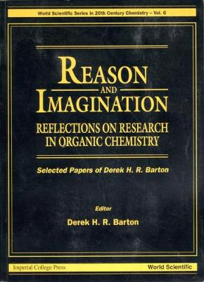Reason And Imagination: Reflections On Research In Organic Chemistry- Selected Papers Of Derek H R Barton