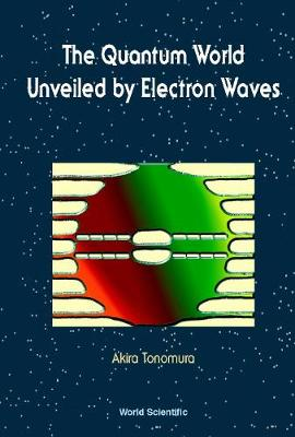 Quantum World Unveiled By Electron Waves The