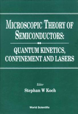 Microscopic Theory Of Semiconductors: Quantum Kinetics, Confinement And Lasers