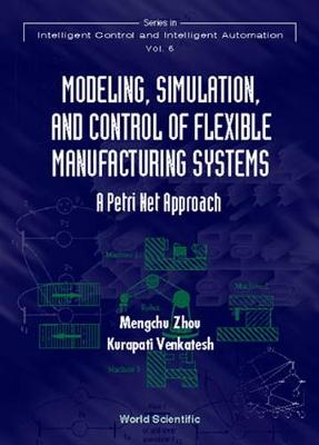 Modeling, Simulation, And Control Of Flexible Manufacturing Systems: A Petri Net Approach
