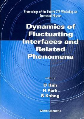 Dynamics of Fluctuating Interface and Related Phenomena: Proceedings of the 4th CTP Workshop on Statistical Physics, Seoul National University, Seoul, Korea, 27-31 Jan 1997