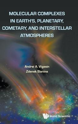 Molecular Complexes In Earth's, Planetary Cometary And Interstellar Atmospheres