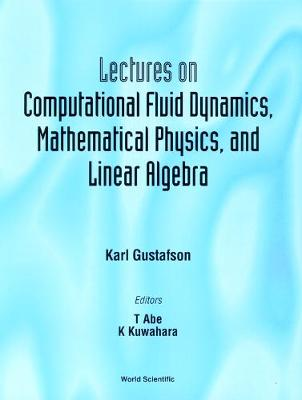 Lectures On Computational Fluid Dynamics, Mathematical Physics And Linear Algebra