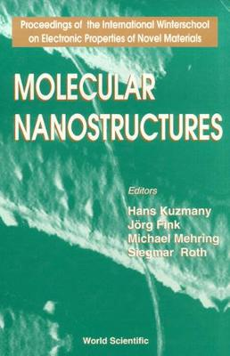 Molecular Nanostructures - Proceedings Of The International Winterschool On Electronic Properties Of Novel Materials