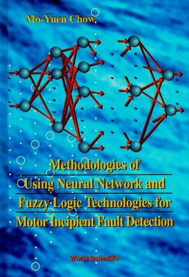 Methodologies Of Using Neural Network And Fuzzy Logic Technologies For Motor Incipient Fault Detection