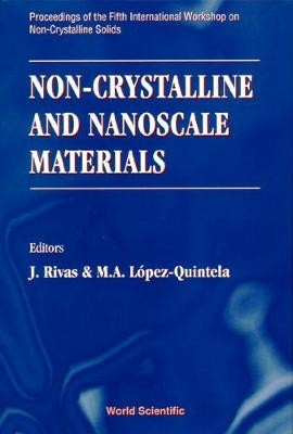 Non-crystalline And Nanoscale Materials - Proceedings Of The Fifth International Workshop On Non-crystalline Solids