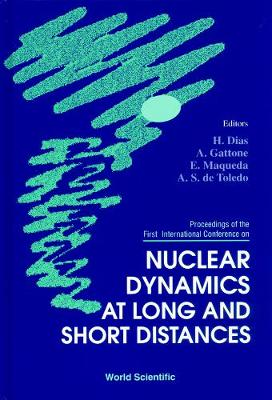 Nuclear Dynamics at Long and Short Distances: Proceedings of the First International Conference, Angra dos Reis, Rio de Janeiro, Brazil, 8-12 April 1996