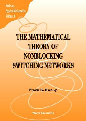 Mathematical Theory Of Nonblocking Switching Networks, The