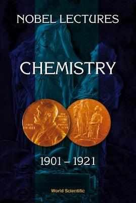 Nobel Lectures In Chemistry, Vol 1 (1901-1921)