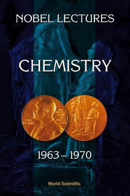 Nobel Lectures In Chemistry, Vol 4 (1963-1970)