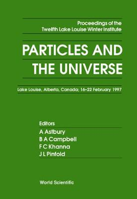 Particles and the Universe: Proceedings of the Twelfth Lake Louise Winter Institute, Lake Louise, Alberta, Canada, 16-22 February 1997