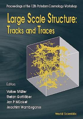 Large Scale Structure: Tracks and Traces - Proceedings of the 12th Potsdam Cosmology Workshop, Potsdam, Germany, 15-19 September 1997