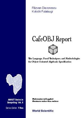 Cafeobj Report: The Language, Proof Techniques, And Methodologies For Object-oriented Algebraic Specification