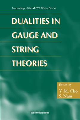 Dualities in Gauge and String Theories: Proceedings of APCTP Winter School, Sorak Mountain Resort, Korea, 17-28 February 1997