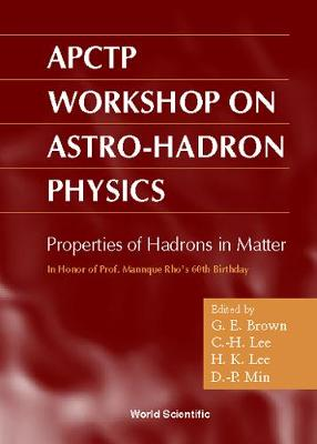 APCTP Workshop on Astro-hadron Physics: Properties of Hadrons in Matter in Honor of Prof.Mannque Rho's 60th Birthday, Seoul, Korea 25-31 October 1997