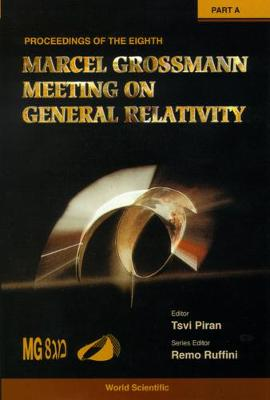 Marcel Grossman Meeting on Recent Developments in Theoretical and Experimental General Relativity, Gravitation and Relativistic Field Theories: 8th: Proceedings of the Meeting, the Hebrew University of Jerusalem 22-27 June 1997