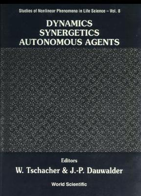 Dynamics, Synergetics, Autonomous Agents: Nonlinear Systems Approaches To Cognitive Psychology And Cognitive Science