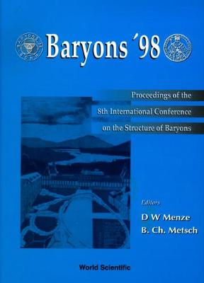 Baryons '98: Proceedings of the 8th International Conference on the Structure of Baryons, Bonn, Germany, 22-26 September 1998