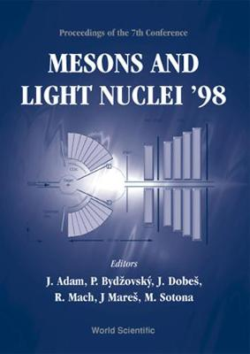 Mesons and Light Nuclei '98: Proceedings of the 7th Conference Prague-Pruhonice, Czech Republic, 31 August - 4 September 1998