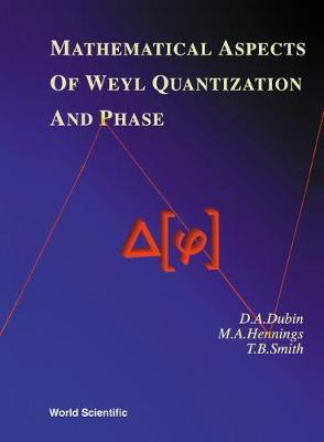 Mathematical Aspects Of Weyl Quantization And Phase