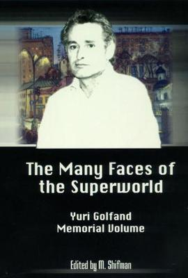 Many Faces Of The Superworld: Yuri Golfand Memorial Vol, The