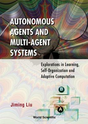 Autonomous Agents And Multi-agent Systems: Explorations In Learning, Self-organization And Adaptive Computation