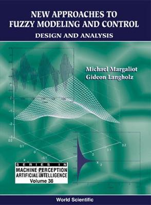 New Approaches To Fuzzy Modeling And Control: Design And Analysis