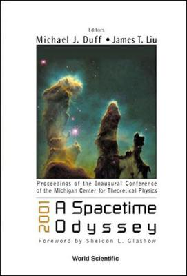 2001: A Spacetime Odyssey, Procs Of The Inaugural Conf Of The Michigan Center For Theoretical Physics