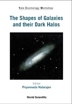 Shapes Of Galaxies And Their Dark Halos, The - Proceedings Of The Yale Cosmology Workshop