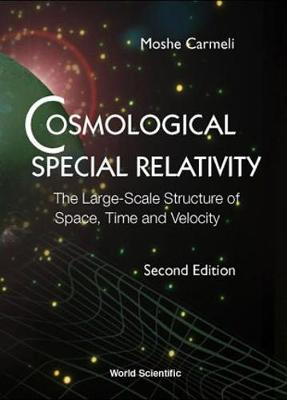 Cosmological Special Relativity - The Large-scale Structure Of Space, Time And Velocity (2nd Edition)