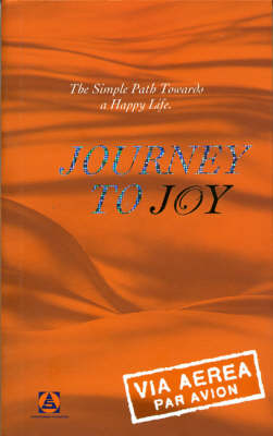 Journey to Joy: The Simple Path Towards a Happy Life