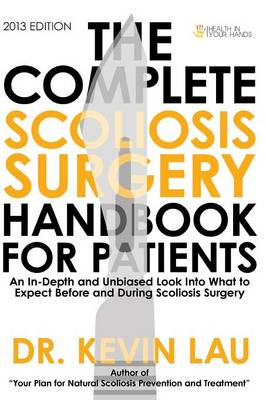 The Complete Scoliosis Surgery Handbook for Patients: An In-Depth and Unbiased Look Into What to Expect Before and During Scoliosis Surgery