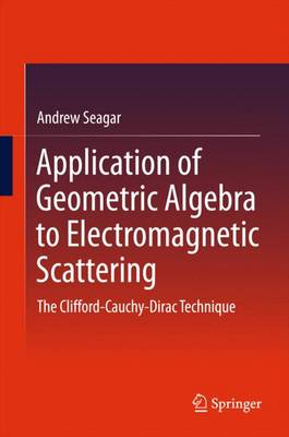 Application of Geometric Algebra to Electromagnetic Scattering: The Clifford-Cauchy-Dirac Technique