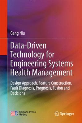 Data-Driven Technology for Engineering Systems Health Management: Design Approach, Feature Construction, Fault Diagnosis, Prognosis, Fusion and Decisions