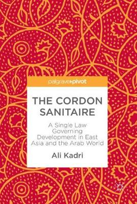 The Cordon Sanitaire: A Single Law Governing Development in East Asia and the Arab World