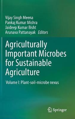 Agriculturally Important Microbes for Sustainable Agriculture: Volume I: Plant-soil-microbe nexus