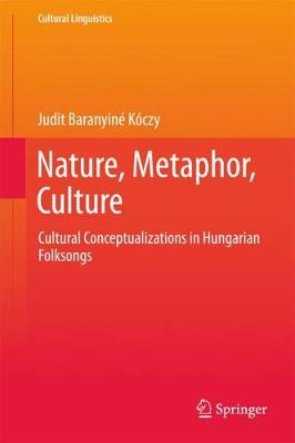 Nature, Metaphor, Culture: Cultural Conceptualizations in Hungarian Folksongs