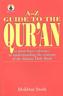A-Z Guide to the Qur'an: A Must-Have Reference to Understanding the Contents of the Islamic Holy Book