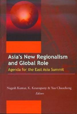 Asia's New Regionalism and Global Role: Agenda for the East Asia Summit