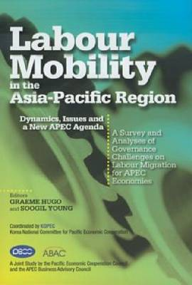 Labour Mobility in the Asia-Pacific Region: Dynamics, Issues and a New APEC Agenda
