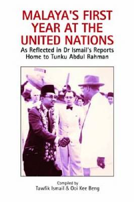 Malaya's First Year at the United Nations: As Reflected in Dr Ismail's Reports Home to Tunku Abdul Rahman