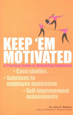 Keep 'Em Motivated: A Practical Guide to Motivating Employees