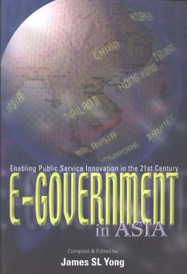 E-Government in Asia: Enabling Public Service Innovation in the 21st Century